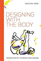 Designing with the Body: Somaesthetic Interaction Design (Design Thinking, Design Theory)