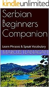 Serbian Beginners Companion: Learn Phrases & Speak Vocabulary (English Edition)