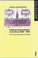 Politische Kommunikation in Der Hanse 1550-1621: Hansetage Und Westfalische Stadte (Quellen Und Darstellungen Zur Hansischen Geschichte)