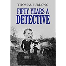 Fifty Years a Detective: Hitherto unpublished facts connected with some of Mr. Furlong's greatest cases—Other interesting  incidents of his long and strenuous career (1912)