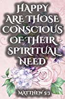 Happy Are Those Conscious Of Their Spiritual Need Matthew 5:3:   Jehovah's Witnesses Gift Journal / Notebook for Jehovah's Witnesses. Perfect for the Christian Life and Ministry Meeting. Version 1