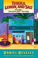 Tequila, Lemon, And Salt: From Baja...tales of love,faith - and magic