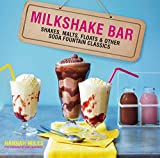 Milkshake Bar: Shakes, malts, floats and other soda fountain classics 画像
