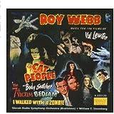 ウェッブ:映画音楽集 - キャットピープル/他 - ヴァル・リュートン・フィルムのための映画音楽集 (Roy Webb: Music for the films of Val Lewton-Cat People, The Body Snatcher, The 7th Victim, Bedlam and I Walked with a Zombie)