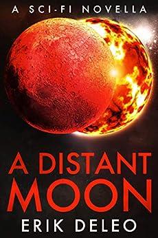 A Distant Moon: A Sci-fi Novella by [DeLeo, Erik]