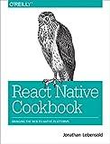 React Native Cookbook: Bringing the Web to Native Platforms (English Edition)