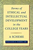 Forms of Ethical and Intellectual Development in the College Years: A Scheme (Jossey Bass Higher & Adult Education Series)