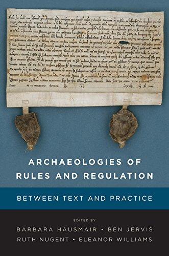 Archaeologies of Rules and Regulation: Between Text and Practice
