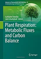Plant Respiration: Metabolic Fluxes and Carbon Balance (Advances in Photosynthesis and Respiration)