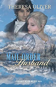 Mail-Order Husband: Sweet Historical Romance (Whiskey River Brides Book 2) by [Oliver, Theresa]