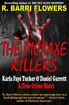 The Pickaxe Killers: Karla Faye Tucker & Daniel Garrett (A True Crime Short) by [Flowers, R. Barri]