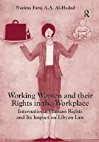 Working Women and their Rights in the Workplace: International Human Rights and Its Impact on Libyan Law