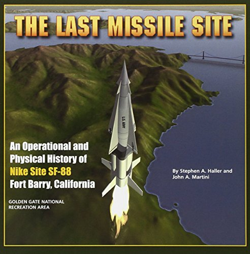 The Last Missile Site: An Operational and Physical History of Nike Site SF-88, Fort Barry, California Nuclear Weapons