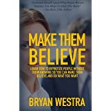 Make Them Believe: Learn How To Hypnotize People Without Them Knowing So You Can Make Them Believe and Do What You Want by Bryan Westra (2015-05-04)