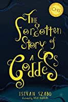 The Forgotten Story of a Goddess: Gods. Warriors. Dragons. Wonder. Love. Heroes. (LOS)