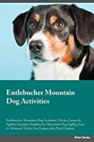 Entlebucher Mountain Dog Activities Entlebucher Mountain Dog Activities (Tricks, Games & Agility) Includes: Entlebucher Mountain Dog Agility, Easy to Advanced Tricks, Fun Games, plus New Content