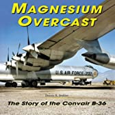 Magnesium Overcast: The Story of the Convair B-36 (Specialty Press)