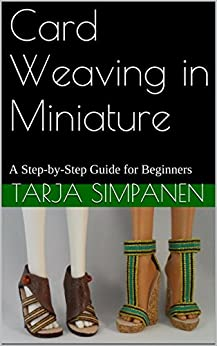 Card Weaving in Miniature: A Step-by-Step Guide for Beginners by [Simpanen, Tarja]