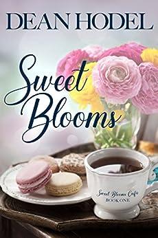 Sweet Blooms: A Sweet Blooms Cafe sweet short romance by [Hodel, Dean]