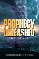 PROPHECY UNLEASHED: TRUTH REVEALED