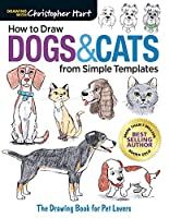How to Draw Dogs & Cats from Simple Templates: The Drawing Book for Pet Lovers (Drawing With Christopher Hart)