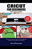 CRICUT FOR BEGINNERS FOR THE ELDERLY: The A-Z Cricut Hacks, Tips & Tricks for Beginners to Master Cricut Machine and Projects
