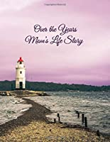 Over the Years Mom's Life Story: A Collaboration For Moms and Their Daughters