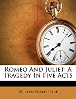 Romeo and Juliet: A Tragedy in Five Acts