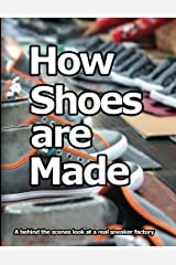 How Shoes are Made: A behind the scenes look at a real shoe factory ペーパーバック