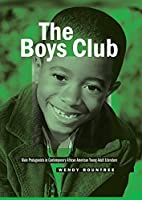 The Boys Club: Male Protagonists in Contemporary African American Young Adult Literature (Masculinity Studies: Literary and Cultural Representations)
