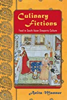 Culinary Fictions: Food in South Asian Diasporic Culture (American Literatures Initiative (Temple University Press))
