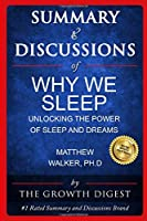 Summary and Discussions of Why We Sleep: Unlocking the Power of Sleep and Dreams By Matthew Walker, PhD