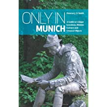 """Only in Munich: A Guide to Unique Locations, Hidden Corners and Unusual Objects (""""Only in"""" Guides)"""