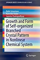 Growth and Form of Self-organized Branched Crystal Pattern in Nonlinear Chemical System (SpringerBriefs in Molecular Science)