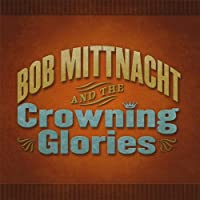 Bob Mittnacht & the Crowning Glories