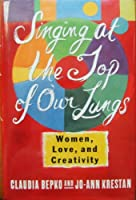 Singing at the Top of Our Lungs: Women, Love, and Creativity