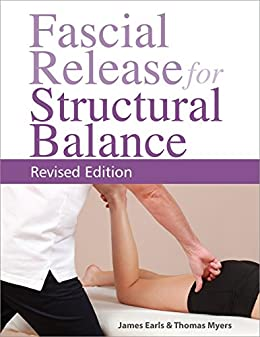 Fascial Release for Structural Balance, Revised Edition by [Myers, Thomas, Earls, James]