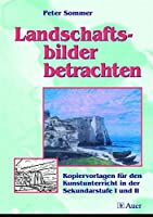 Landschaftsbilder betrachten: Kopiervorlagen fuer den Kunstunterricht in der Sekundarstufe I und II