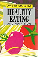 Healthy Eating and Nutrition (Collins Gem Guides)