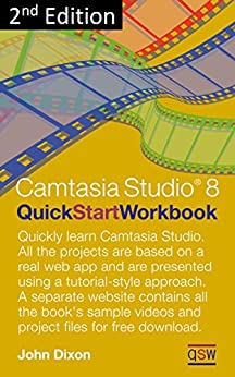 Camtasia Studio 8.5 Quick Start Workbook by [Dixon, John]