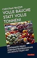Volle Baeuche statt volle Tonnen!: Containern gegen Lebensmittelvernichtung - Ein Aktivist klaert auf
