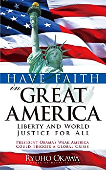 [Okawa, Ryuho]のHave Faith in Great America: Liberty and World Justice for All: President Obama's Weak America Could Trigger a Global Crisis (English Edition)