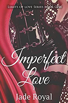 Imperfect Love: Book 1 (Limits of Love Series) by [Royal, Jade]