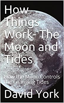 How Things Work- The Moon and Tides: How the Moon Controls the Changing Tides by [York, David, Moore, Rebecca, Drake, Robbi]
