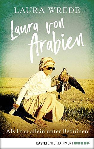 Laura von Arabien: Als Frau allein unter Beduinen (German Edition)