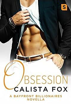 Obsession: A Billionaire Menage Romance (Bayfront Billionaires Book 4) by [Fox, Calista]