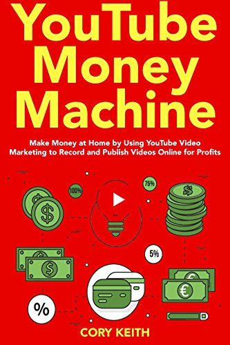 YouTube Money Machine: Make Money at Home by using YouTube Video Marketing to Record and Publish Videos Online for Profits (English Edition)