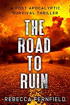 The Road to Ruin: A Post Apocalyptic Thriller (A World Torn Down Book 1) by [Fernfield, Rebecca]