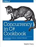 Concurrency in C# Cookbook: Asynchronous, Parallel, and Multithreaded Programming (English Edition)