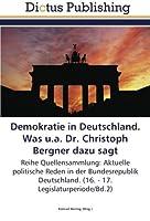Demokratie in Deutschland. Was u.a. Dr. Christoph Bergner dazu sagt: Reihe Quellensammlung: Aktuelle politische Reden in der Bundesrepublik Deutschland. (16. - 17. Legislaturperiode/Bd.2)
